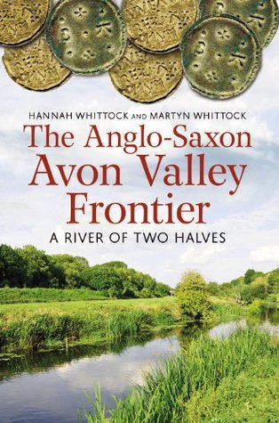The Anglo-Saxon Avon Valley Frontier: A River of Two Halves Hannah Whittock