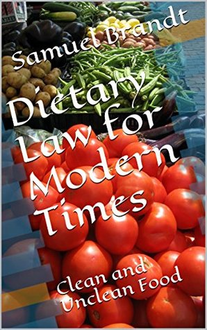 Dietary Law for Modern Times: Clean and Unclean Food Samuel Brandt