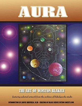 Aura: The Art of Winston Blakely  by  Winston  Blakely