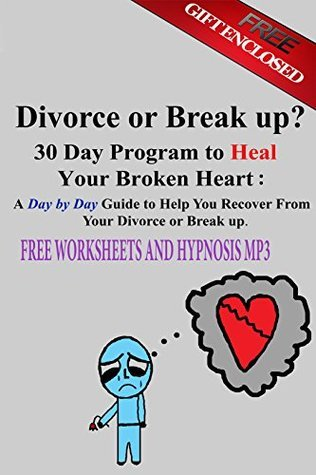 Divorce or Break up? 30 Day Program to Heal Your Broken Heart: A Day  by  Day Guide to Help You Recover from Your Divorce or Break Up by Dr. Knowledge