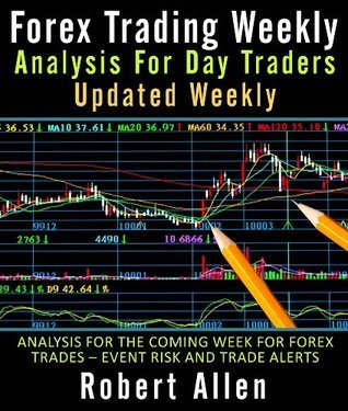 Forex Trading Weekly: Analysis For Day Traders Updated Weekly Analysis For The Coming Week For Forex Trades - Event Risk And Trade Alerts  by  Robert Allen