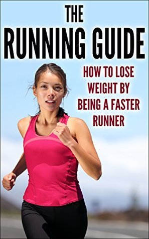 The Running Guide: How To Lose Weight By Being A Faster Runner Grace Davies