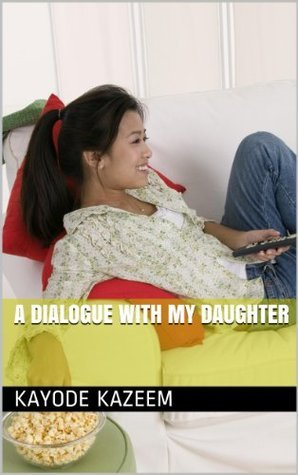 A Dialogue With My Daughter  by  Kayode Kazeem