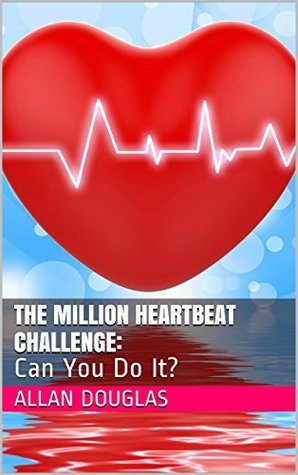 The Million Heartbeat Challenge:: Can You Do It? Allan Douglas