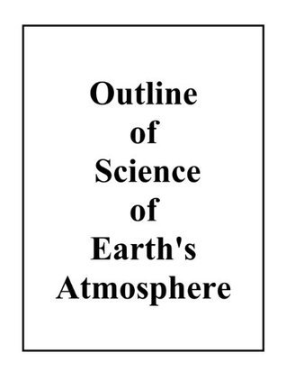 Outline of Science of Earths Atmosphere  by  John F. Moore