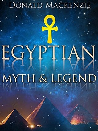 EGYPTIAN MYTH AND LEGEND (With Historical Narrative, Notes on Race Problems, Comparative Beliefs) - Annotated Who is Osiris? Donald MacKenzie