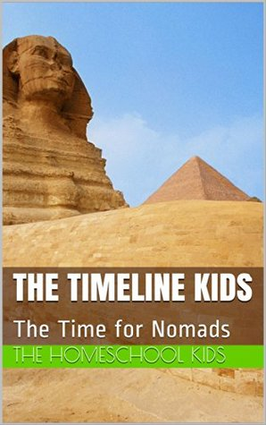 The Timeline Kids: The Time for Nomads The Homeschool Kids
