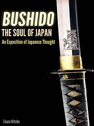 BUSHIDO: The Soul of Japan An Exposition of Japanese Thought (Illustrated the Bushidos pictures and annotated Forty seven Ronin of Chusingura, Tale of honor and loyalty) Inazo Nitobe