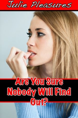 Are You Sure Nobody Will Find Out?  by  Julie Pleasures