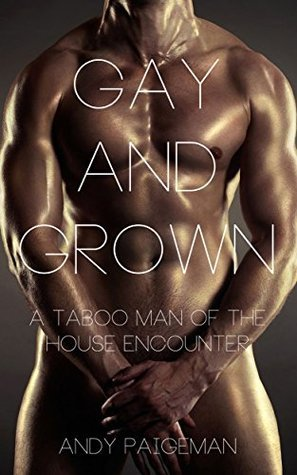 Gay And Grown: A Taboo Man Of The House Encounter  by  Andy Paigeman