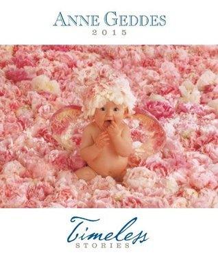 Anne Geddes 2015 Monthly/Weekly Planner Calendar: Timeless Stories  by  Anne Geddes