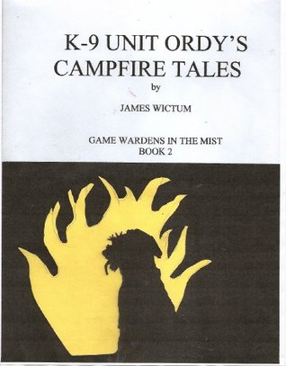 K-9 Unit Ordys Campfire Tales (Game Wardens in the Mist Book 2) James Wictum