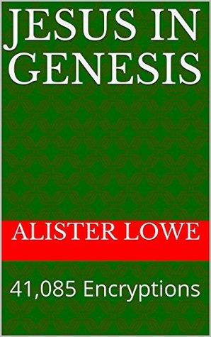 Jesus in Genesis: 41,085 Encryptions  by  Alister Lowe
