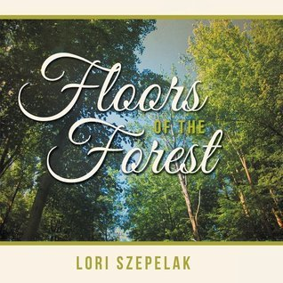 Floors of the Forest  by  Lori Szepelak