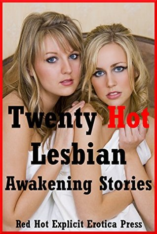 Twenty Hot Lesbian Awakening Stories: Twenty First Lesbian Sex Erotica Stories  by  Brianna Spelvin
