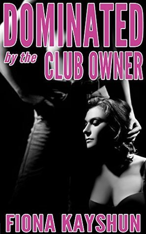 Dominated  by  the Club Owner by Fiona Kayshun
