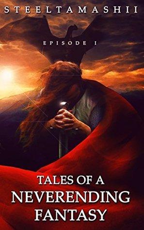 Tales of a Neverending Fantasy: Episode I  by  Steeltamashii