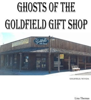 Ghosts of the Goldfield Gift Shop Lisa Thomas
