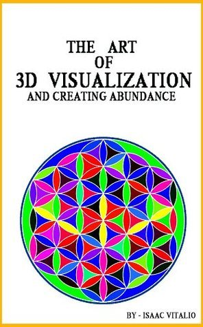 The Art of 3D Visualization and Creating Abundance  by  Isaac Vitalio