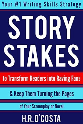 Story Stakes: Your #1 Writing Skills Strategy to Transform Readers into Raving Fans & Keep Them Turning the Pages of Your Screenplay or Novel  by  H.R. DCosta