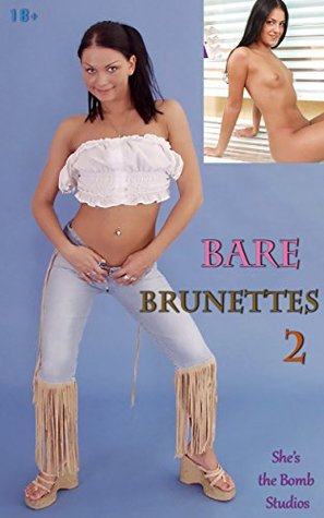 Bare Brunettes 2 (Sexy Adult Picture Book): Pretty Girls with Very Dark Hair  by  Shes the Bomb Studios