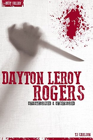 Dayton Leroy Rogers - Serial Killers Unauthorized & Uncensored T.J. Carlson