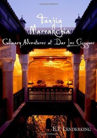 Tanjia Marrakchia: Culinary Adventures At Dar Les Cigognes  by  E. P. Lenderking