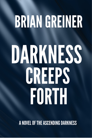 Darkness Creeps Forth (The Ascending Darkness, #1) Brian Greiner