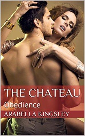 Obedience (The Chateau II, #1)  by  Arabella Kingsley