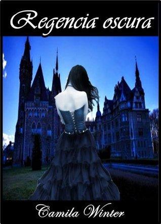 Regencia Oscura (Saga completa nº 1) Camila Winter