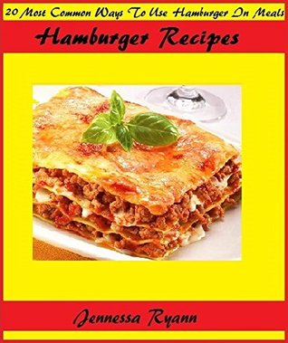 Hamburger Recipes: 20 Most Common Ways To Use Hamburger In Meals Jennessa Ryann