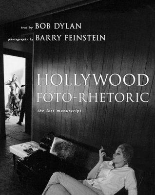 Hollywood Foto-Rhetoric - The Lost Manuscript Bob Dylan