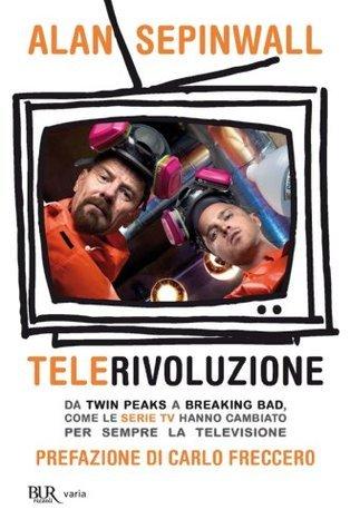 Telerivoluzione: Da Twin Peaks a Breaking Bad, come le serie TV hanno cambiato per sempre la televisione Alan Sepinwall