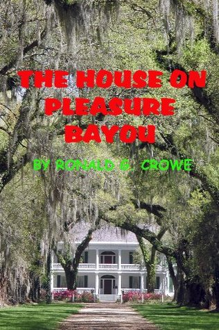 The House on Pleasure Bayou  by  Ronald G. Crowe