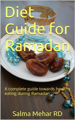 Diet guide for Ramadan: A complete guide towards healthy eating during Ramadan  by  Salma Mehar RD