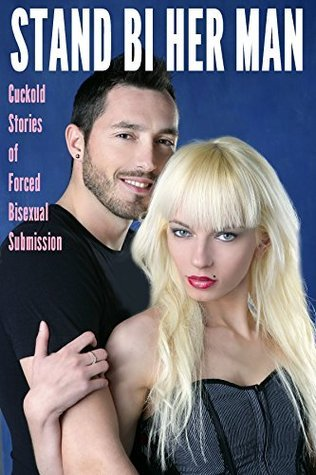 Stand Bi Her Man: Cuckold Stories of Forced Bisexual Submission Kylie Cooper