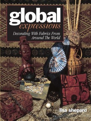 Global Expressions: Decorating With Fabrics from Around the World  by  Lisa Shepard