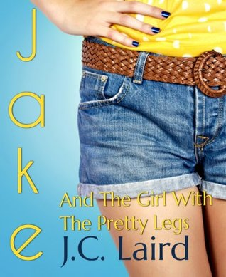 Jake and the Girl with the Pretty Legs J.C. Laird