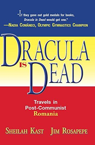 Dracula Is Dead: Travels in Post-Communist Romania Sheilah Kast