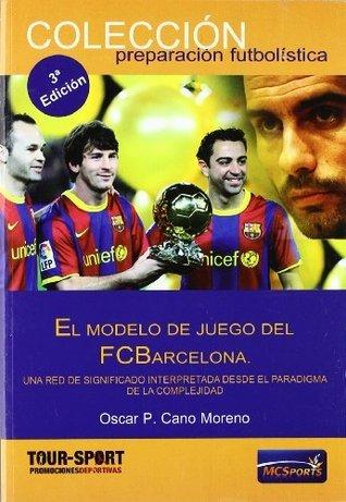 El modelo del juego del Futbol Club Barcelona  by  Oscar P. Cano Moreno