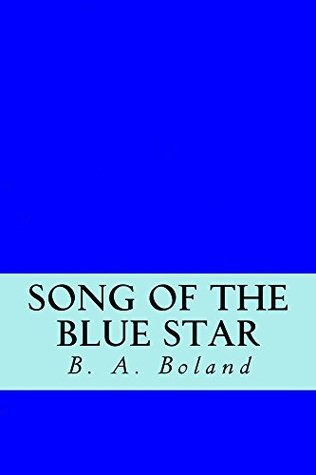 Song of the Blue Star B.A. Boland