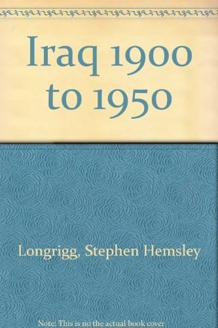Iraq 1900 to 1950  by  Stephen Hemsley Longrigg