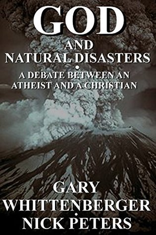God and Natural Disasters: A Debate Between an Atheist and a Christian  by  Gary J. Whittenberger