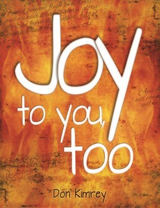 Joy To You, Too!  by  Don Kimrey
