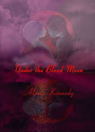 Under the Blood Moon (Hearts on Fire Book 1)  by  Alexis Kennedy