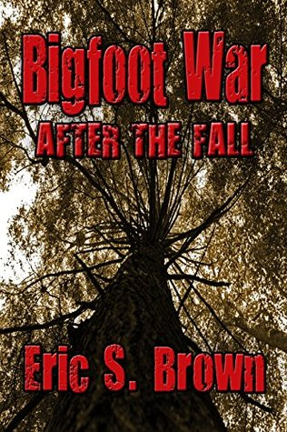 Bigfoot War: After The Fall  by  Eric S. Brown