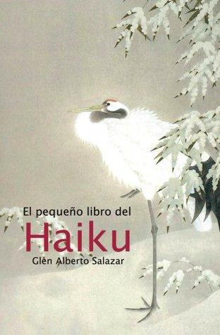El Pequeno Libro del Haiku  by  Glen Alberto Salazar
