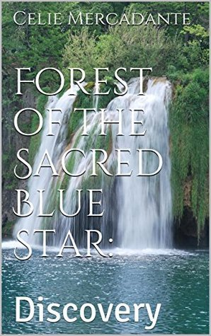 Forest of the Sacred Blue Star:: Discovery Celie Mercadante