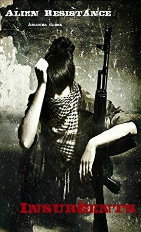 Insurgents (Alien Resistance, #4) Amanda Close
