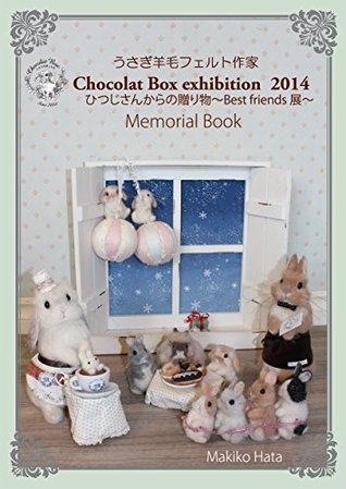 needle felted rabbit artist exhibition memorial book: needle felted rabbit artist of art works Needle felted rabbit artist Chocolat Box collection of art works  by  Makiko Hata